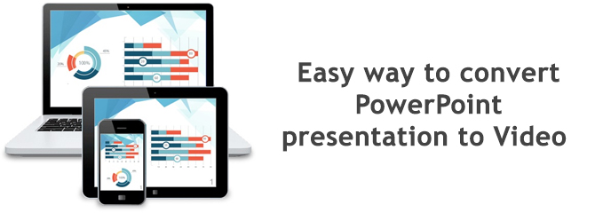 Easy way to convert PowerPoint presentation to Video